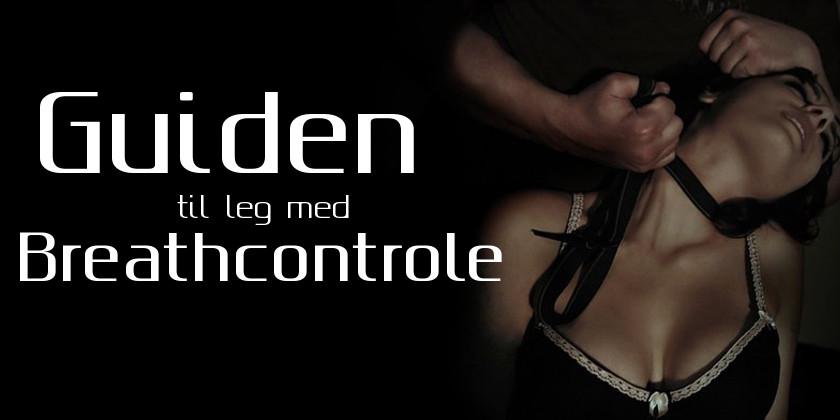 Breath control som del af en sexleg. Lær om breath control her.