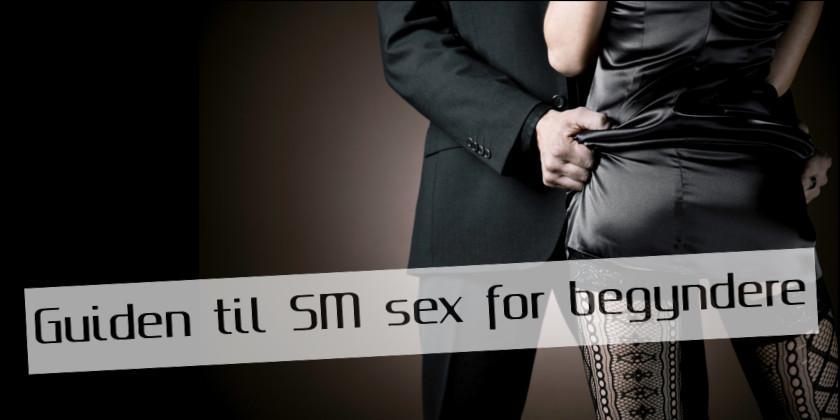 SM sex for begyndere. Læs guide til SM sex her.